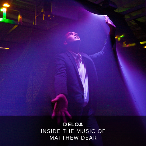 INSIDE THE MUSIC OF MATTHEW DEAR – DELQA