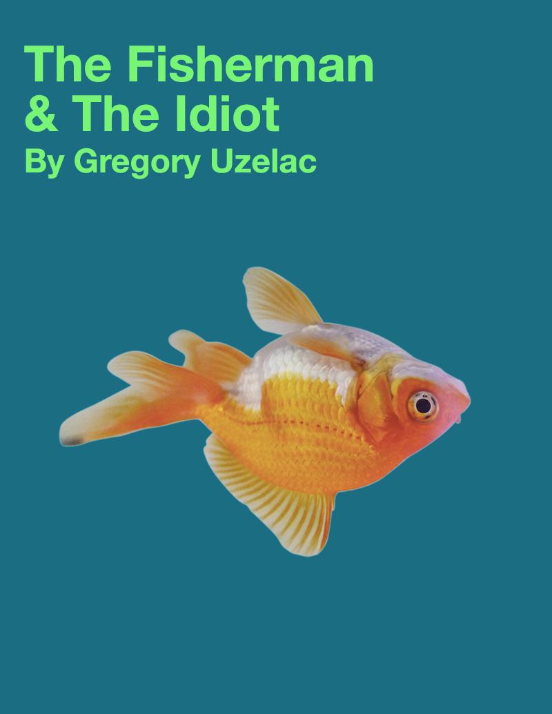 The Fisherman & The Idiot
