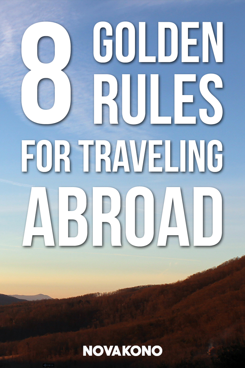 8 Golden Rules For Traveling Abroad