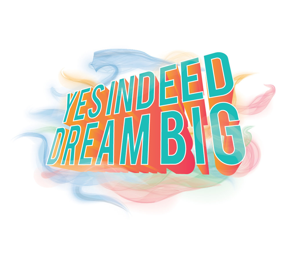 Yes Indeed Dream Big