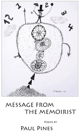 MESSAGE FROM THE MEMOIRIST POEMS BY PAUL PINES,  ILLUSTRATIONS BY MARC SHANKER