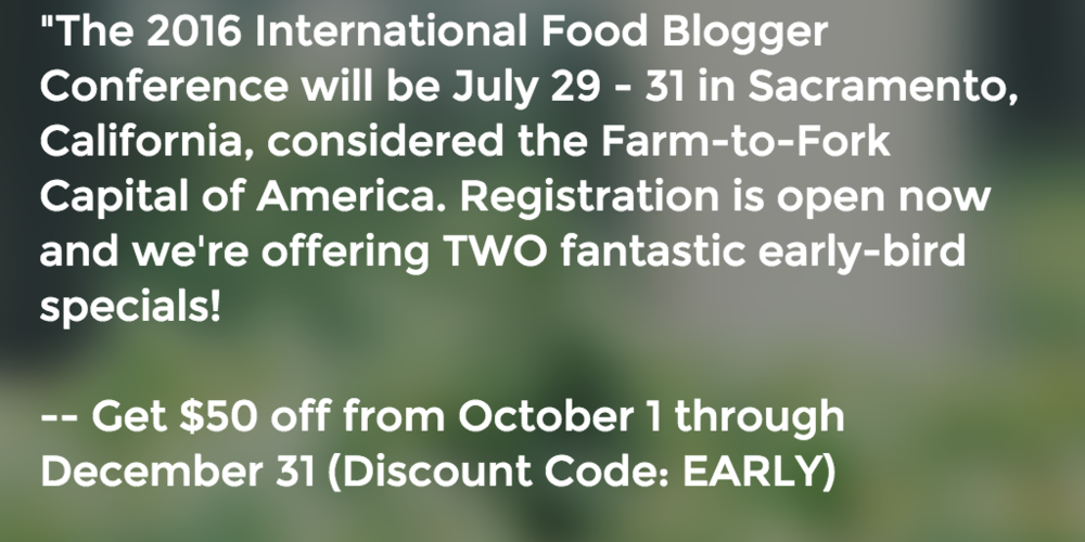 The 2016 IFBC (International Food Blogger Conference) will be held in Sacramento