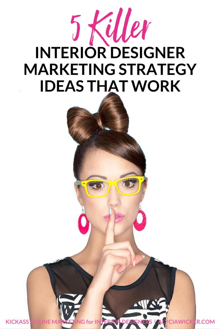 5 killer interior designer marketing strategy ideas that work alycia wicker for Interior design marketing plan