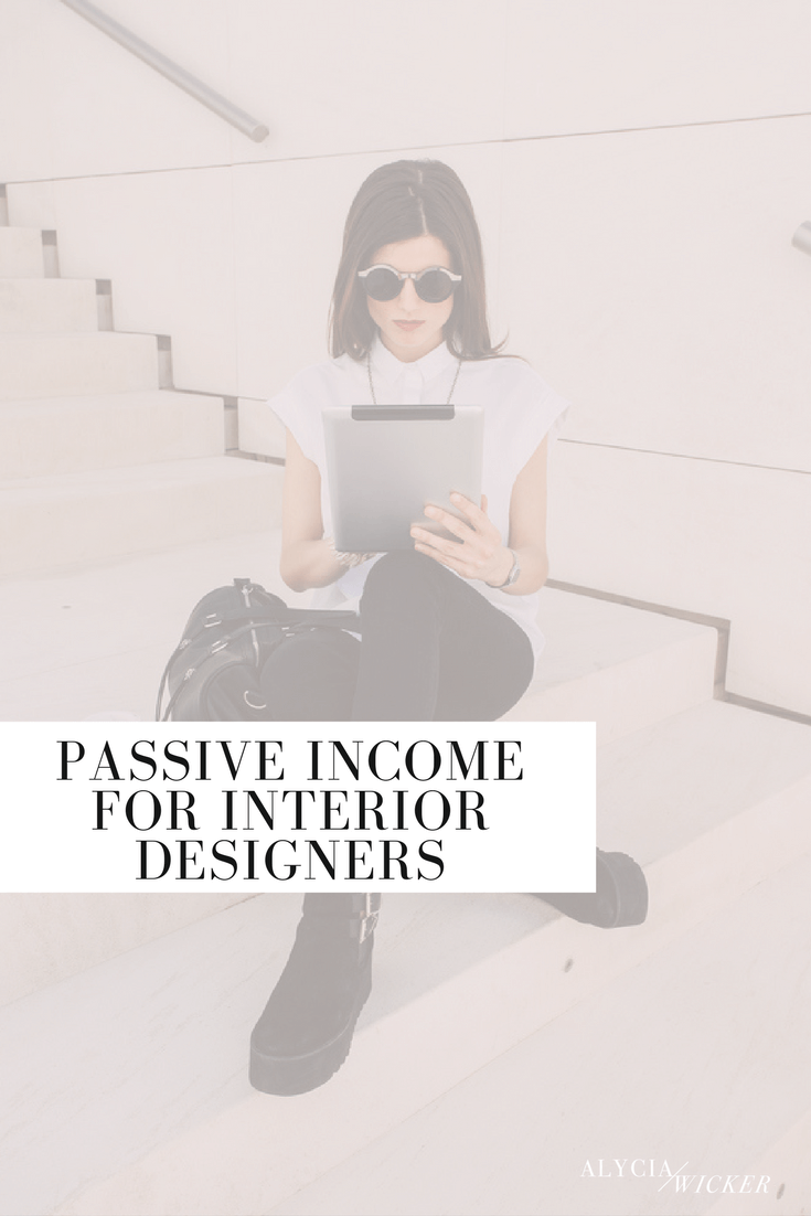 Passive income for interior designers alycia wicker interior design business coach How many hours do interior designers work