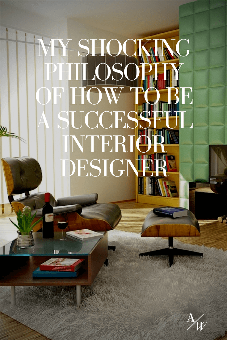 My Shocking Philosophy Of How To Be A Successful Interior Designer Rh  Alyciawicker Com How To Become Best Interior Designer How To Become A Great  Interior ...