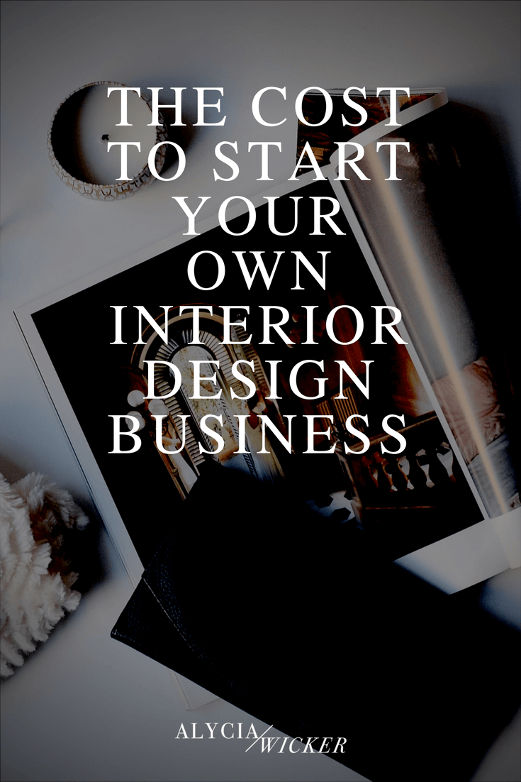 The Cost To Start Your Own Interior Design Business Alycia Wicker Interior Design Business Coach