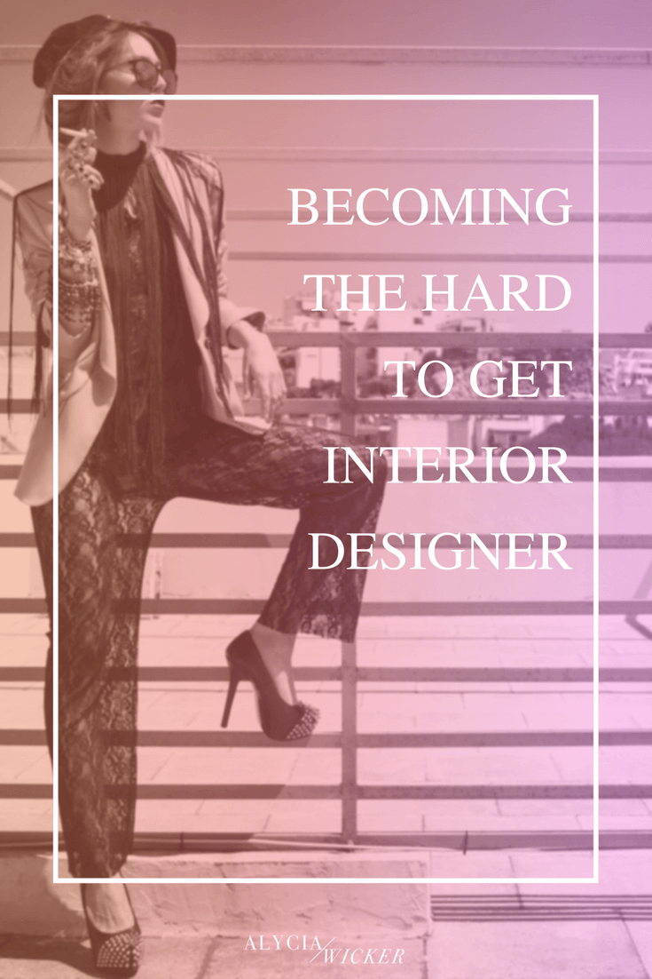 Becoming the hard to get interior designer alycia wicker interior design business coach for Is it hard to become an interior designer