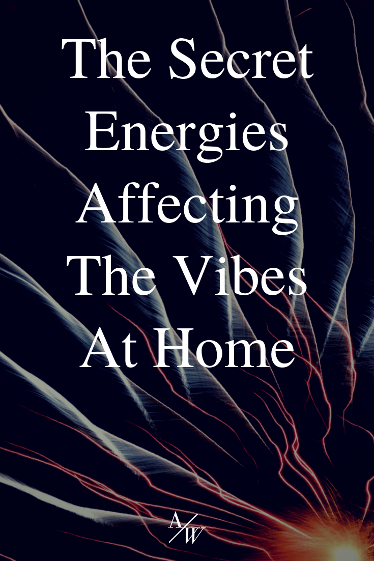 The Secret Energies Affecting The Vibes At Home.png