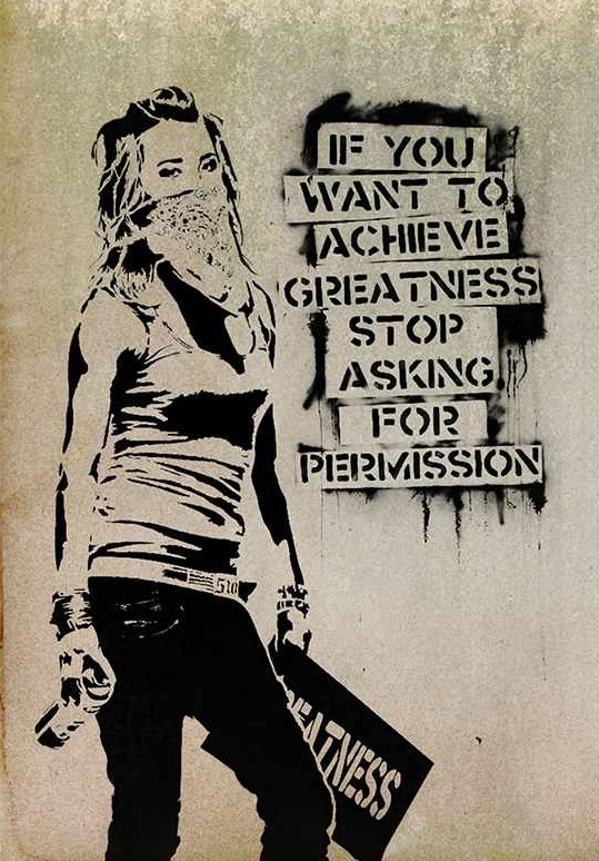 """If you want to achieve greatness stop asking for permission"" Street art by Eddie Colla"