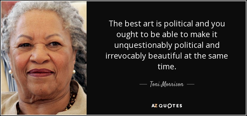 quote-the-best-art-is-political-and-you-ought-to-be-able-to-make-it-unquestionably-political-toni-morrison-64-67-65.jpg