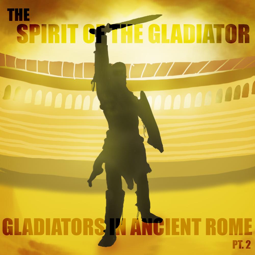 HOF-Episode-31-GladiatorsInAncientRome-Pt02-TheSpiritoftheGladiator.jpg