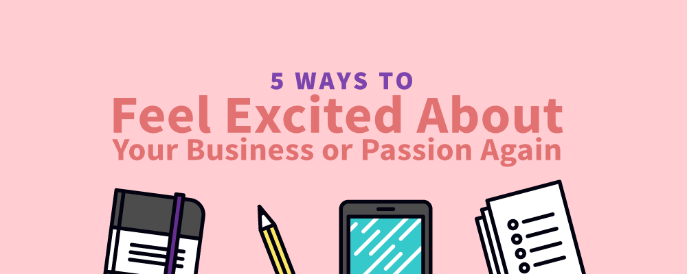 5-ways-to-be-excited-about-your-business-passion-again.png
