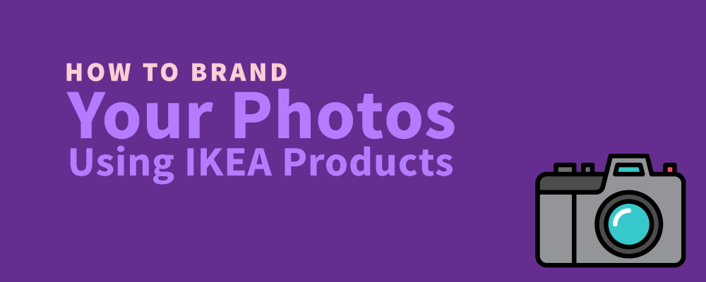 How to Brand Your Photos with IKEA Products by Narrativity Consultants