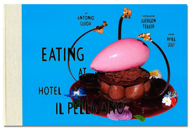 EATING AT HOTEL PELLICANO By Chef Antonio Guida, Photography by Juergen Teller, Introduction by Will Self