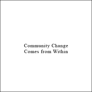 Community Change Comes from Within
