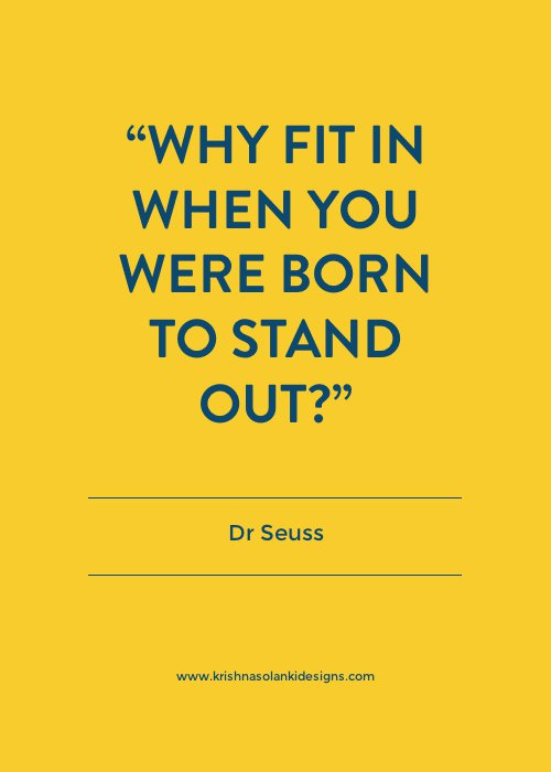 Why fit in when you are born to stand out! - Dr Seuss
