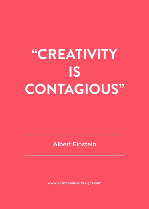 Creativity is contagious - Albert Einstein