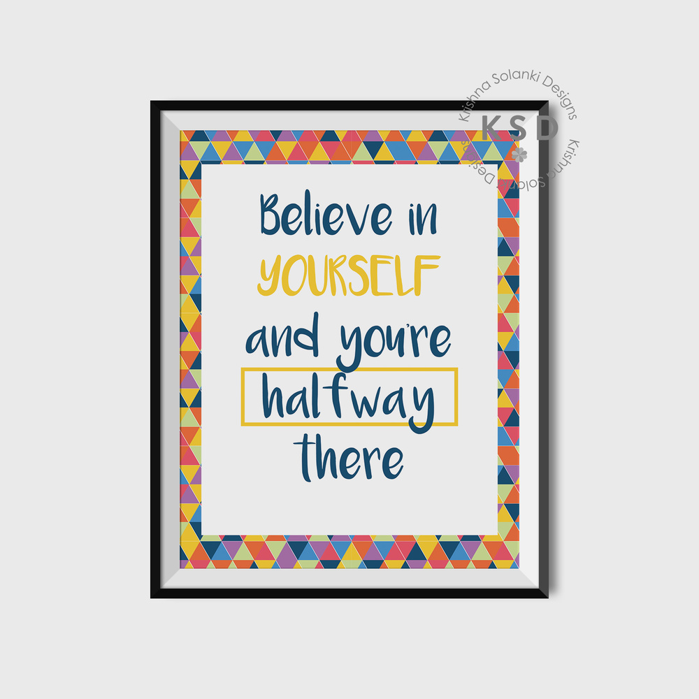 Believe in yourself and you're halfway there