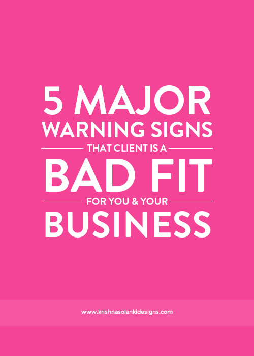Krishna Solanki Designs - 5 Major Warning Signs That Client Is A Bad Fit For You (And Your Business).jpg
