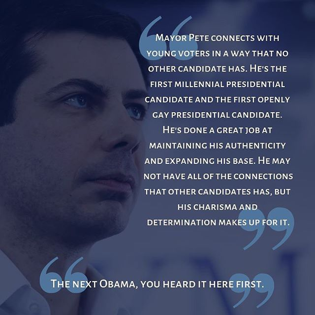 Up next is the winner of our Blue Lab mock election, Pete Buttigieg.  While he's newer to the national stage, if you aren't already following his campaign, you should start.  The rising star of the Democratic primaries, he's surged in the polls in the past month, beating out other more well-known candidates, including Elizabeth Warren, Kamala Harris, and Beto O'Rourke.  The youngest candidate in the field, Mayor Pete speaks to and for the young voters in a way that older candidates can't.