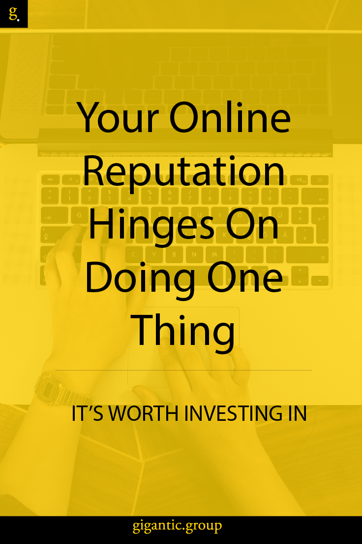 Your online reputation hinges on doing one thing