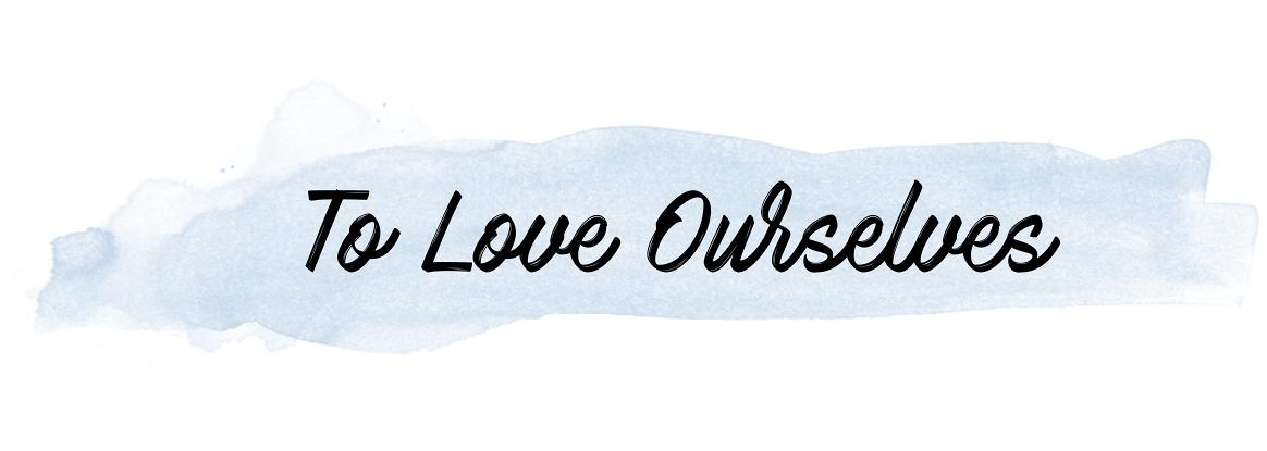 To Love Ourselves