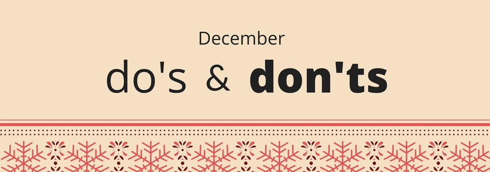 December Do's and Don'ts: Part 1