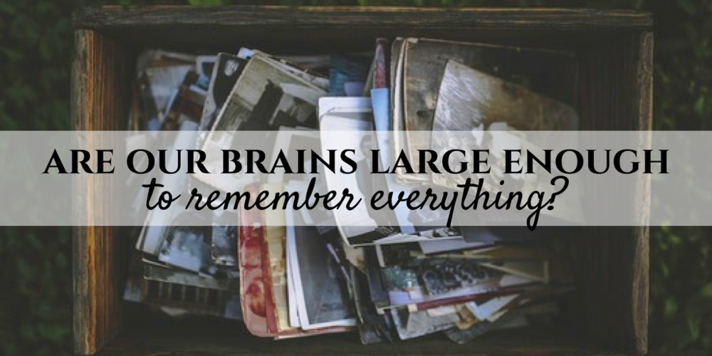 are our brains large enough to remember everything?