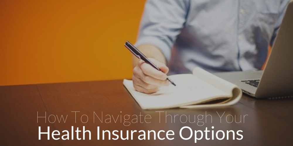 How To Navigate Through Your Health Insurance Options