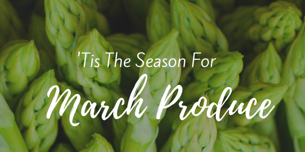 'Tis The Season For March Produce