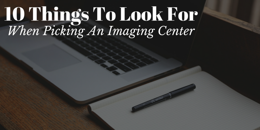 10 things to look for when picking an imaging center