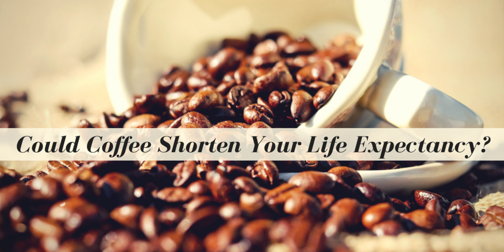 Could Coffee Shorten Your Life Expectancy?