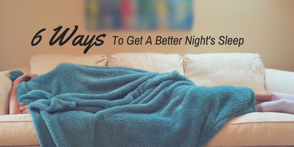 6 Ways To Get A Better Night's Sleep