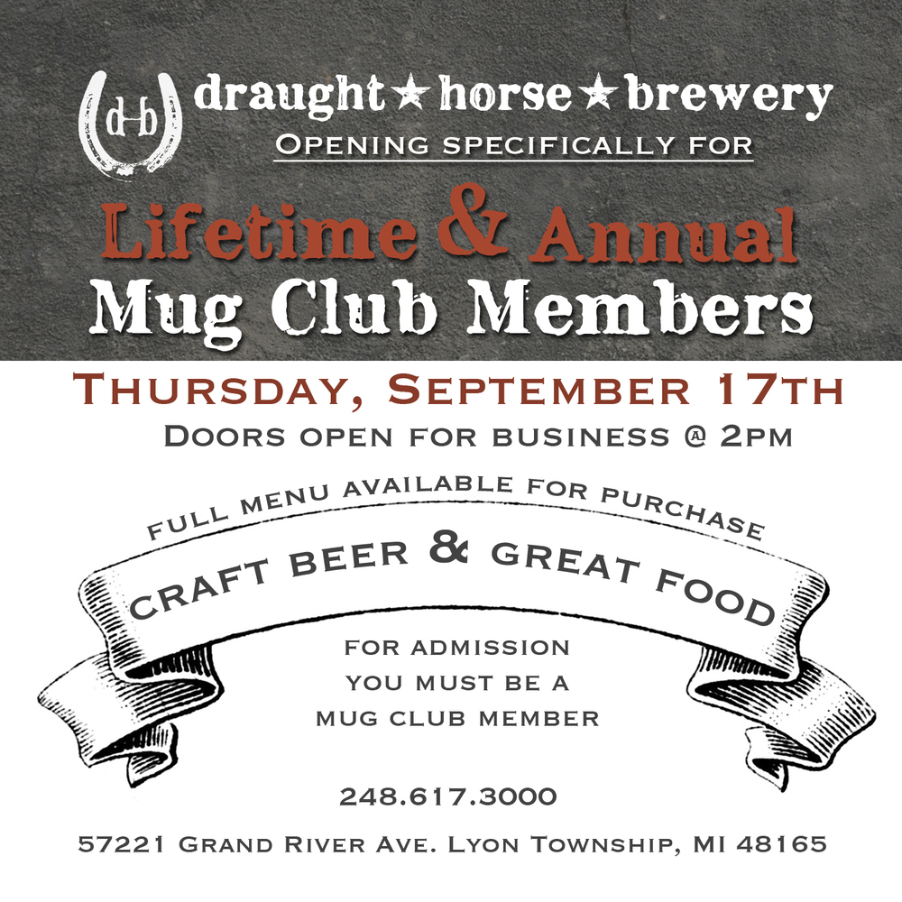 We, at DHB, would like to thank you for your commitment and support the past few months.  Please join us with a guest for a Mug Club Member Only sneak preview of Draught Horse Brewery the day before our grand opening!  Not a mug club member yet? There is still time to purchase one before the soft opening. Get yours at the link below!   http://www.draughthorsebrewery.com/shop/