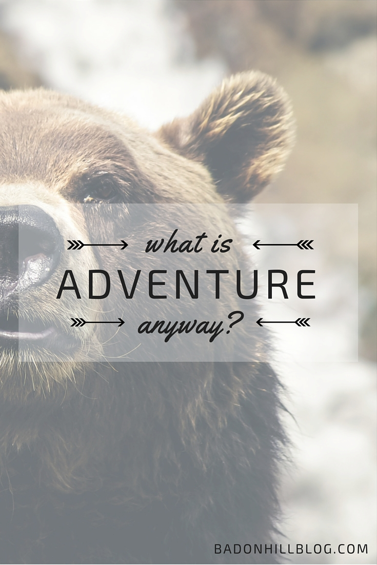 What is Adventure, Anyway? - the Badon Hill Blog