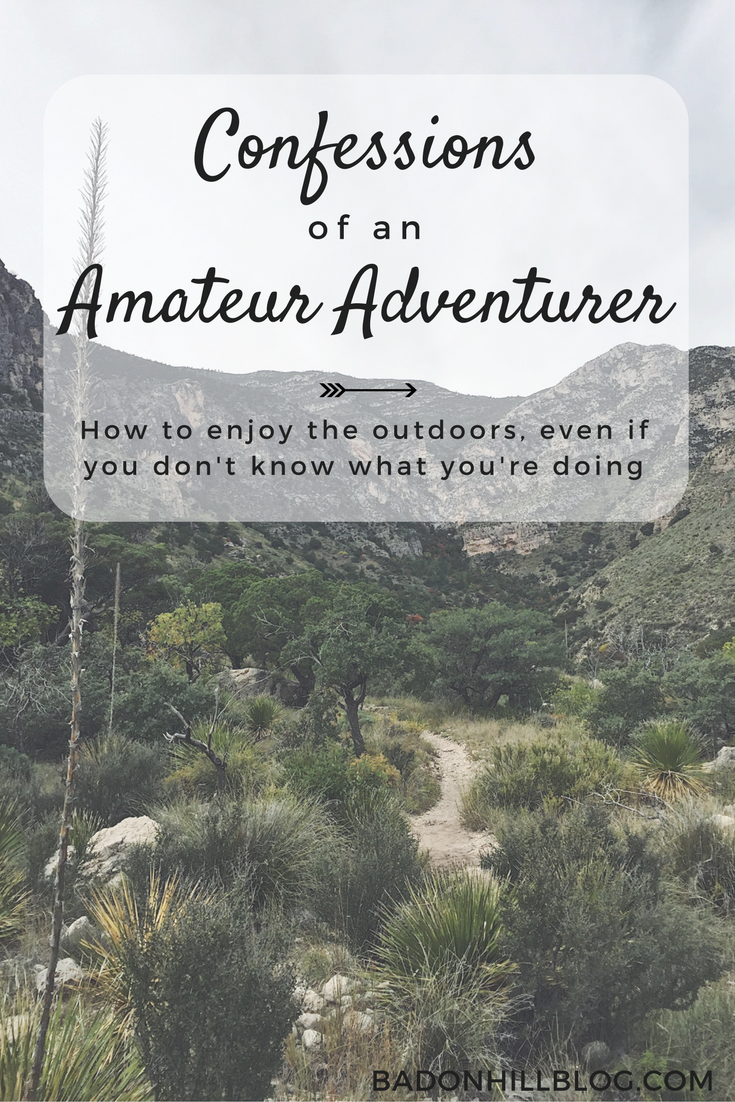 Confessions of an Amateur Adventurer: How to enjoy the outdoors, even if you don't know what the heck you're doing