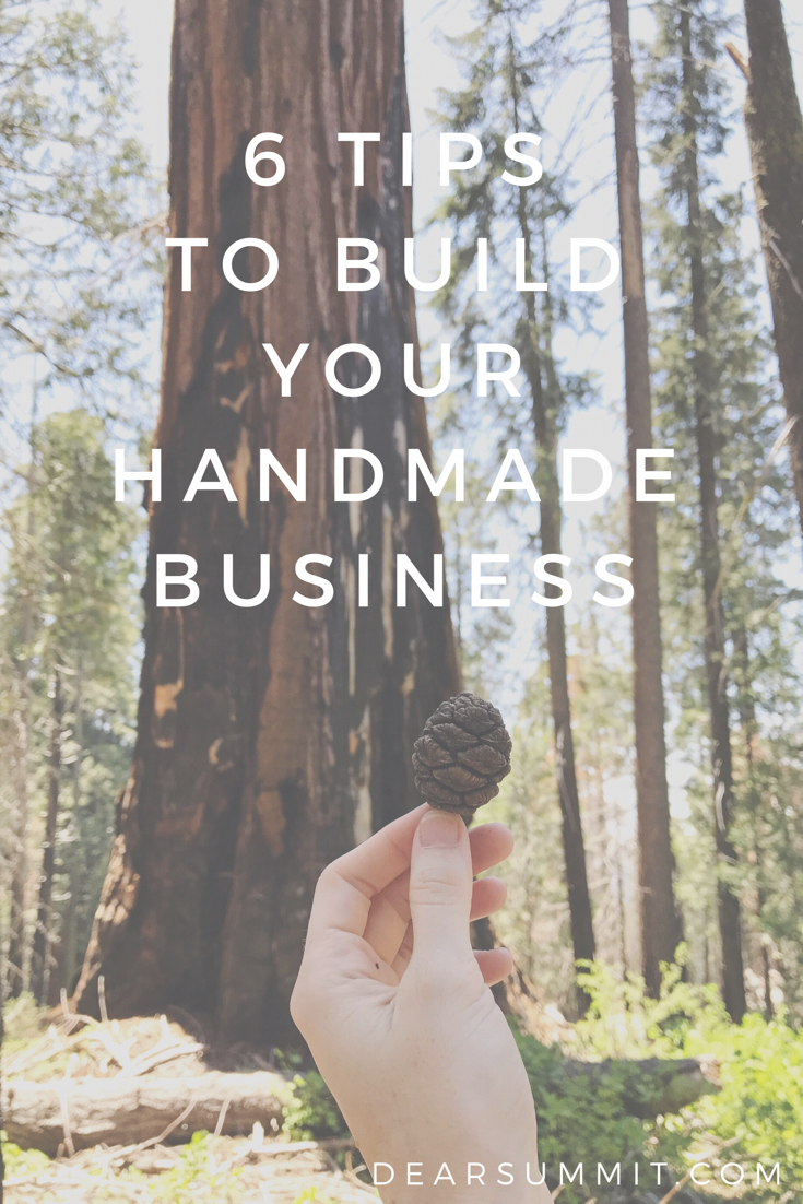 6 Tips to Build Your Handmade Business - take your creative biz to the next level with these six not-so-basic tips, for etsy and beyond! - from the Dear Summit Blog