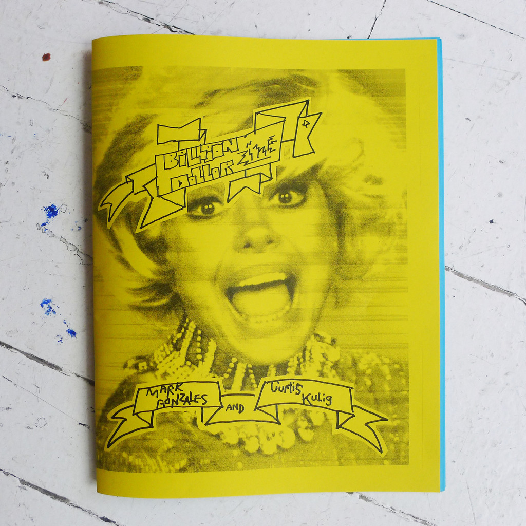 released today: billion dollar zine by mark gonzales & curtis kulig. get it here  now