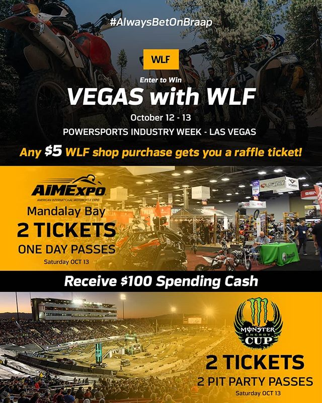 🎰 Here's your chance to win big in Vegas! 🎰 We are raffling off the mega package for Oct. 12-13 - Ride with WLF in Vegas terrain on Friday, Saturday experience the back to back moto bonanza, @AIMexpo & Monster Energy Cup! . 🚨 How to Enter 🚨 1. Tag the rider you want to bring 2. Both riders must follow @WLFenduro 3. Any $5 purchase in the WLFshop gets you entered. *No limit to entries, i.e. $25 purchase gets you 5 entries capiche! 3. 👉 Use code 'VEGAS' at checkout! 👈 . 🏆 Winners Receive 🏆 - $100 Spending Cash 💵 - 2 tix to @AIMexpo 🏍️ - 2 Monster Energy Cup tix w Pit Passes 🤘 - Ride w WLF's! ✊💨 . 🔥 Winners announced this Sunday 9/23 noon PST. All purchases must be in before then. .  #WLFenduro #AwaysBetOnBraaap