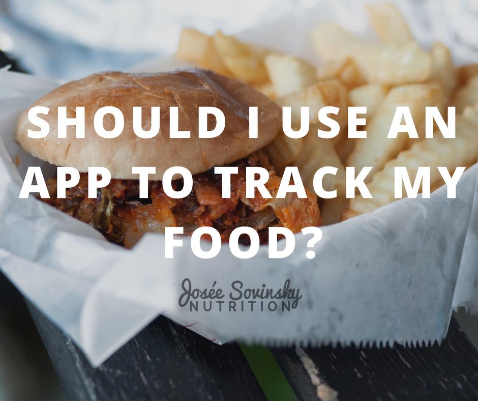 Should I Use An App To Track My Food? — Josée Sovinsky Nutrition