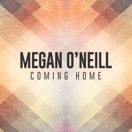 Megan O'Neill - Coming Home