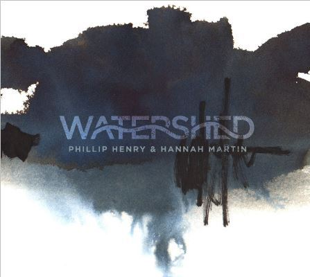Watershed - Phillip Henry and Hannah Martin