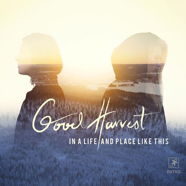 In A Life & Place Like This - Good Harvest