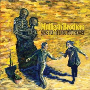 The Mulligan Brothers - Songs For The Living And Otherwise.jpg