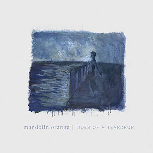 Tides Of A Teardrop - Mandolin Orange