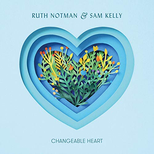 Ruth Notman and Sam Kelly - Changeable Heart