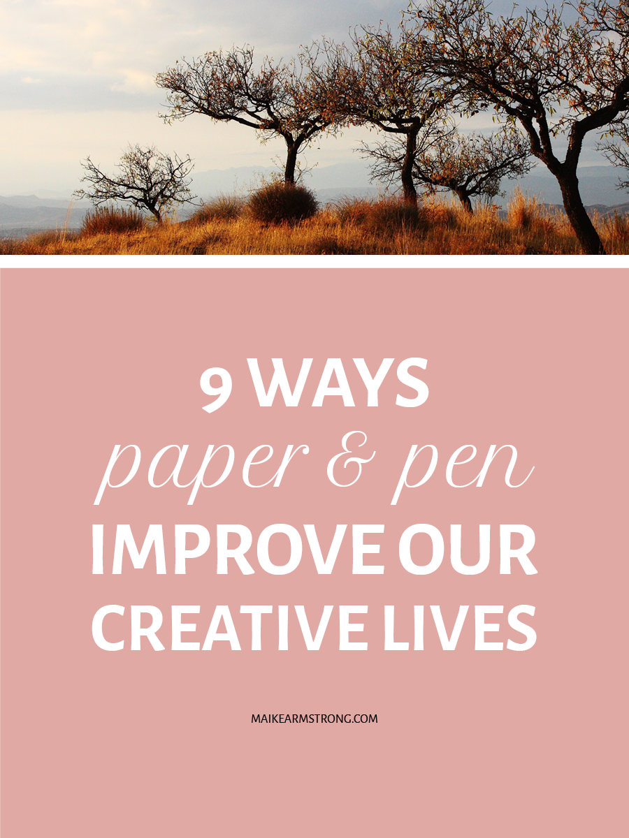 9 WAYS PAPER + PEN IMPROVE OUR CREATIVE LIVES BY MAIKE ARMSTRONG