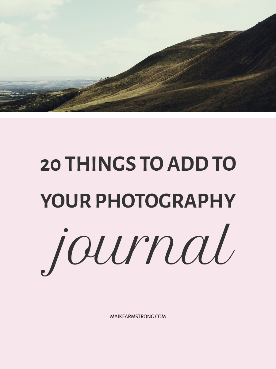 20 THINGS TO ADD TO YOUR PHOTOGRAPHY JOURNAL BY MAIKE ARMSTRONG