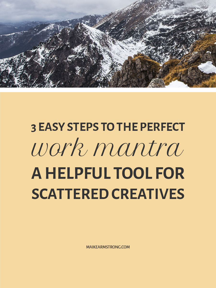 3 EASY STEPS TO THE PERFECT WORK MANTRA – A HELPFUL TOOL FOR SCATTERED CREATIVES