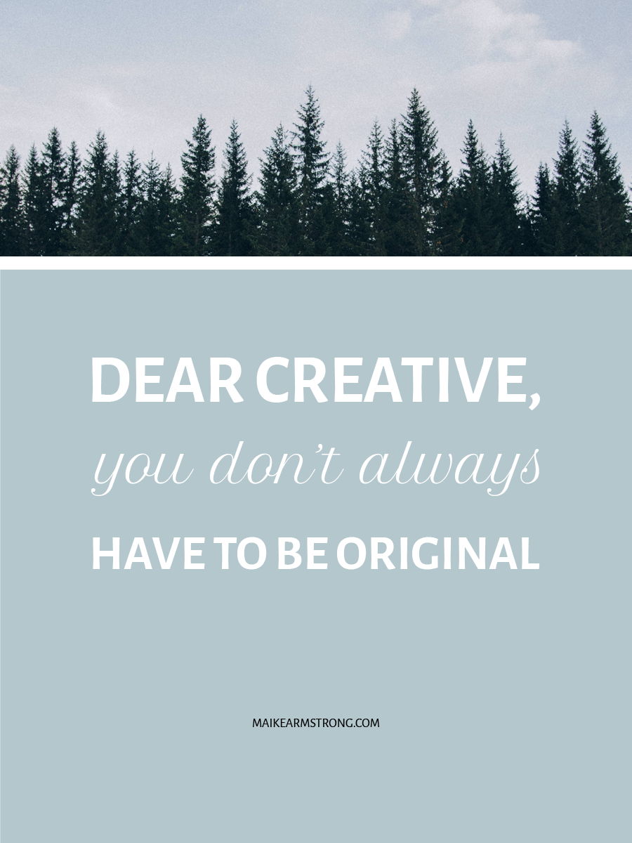 DEAR CREATIVE, YOU DON'T ALWAYS HAVE TO BE ORIGINAL